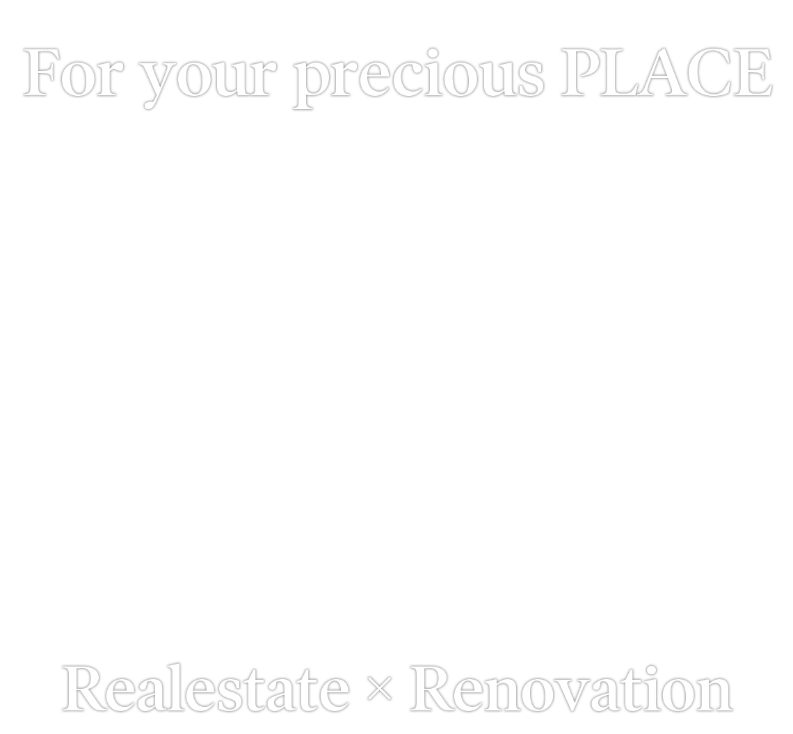 For your Precious PLACE Realestate×Renovation